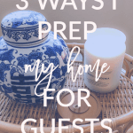 3 Ways I Prep my Home for Guests During the Summer