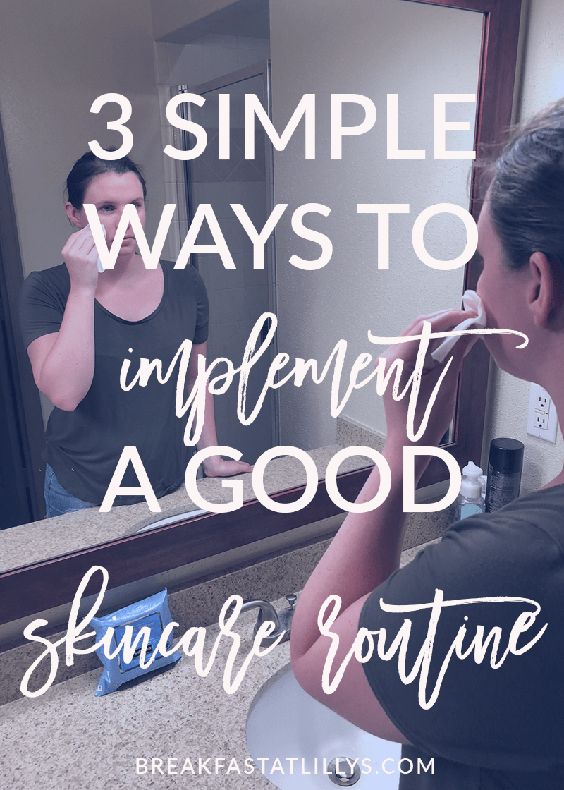 3 Simple Ways to Implement a Good Skincare Routine