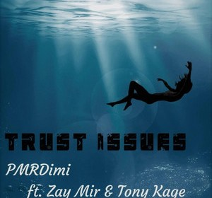 """Cover artwork for PMRDimi Featuring Zay Mir & Tony Kage - """"Trust Issues"""""""