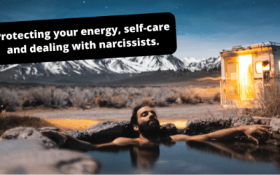 Protecting your energy, Self-care and Dealing with narcissists.