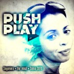 PUSH PLAY – Sayanora (For Now) Sonia Soto Compilation + DJ Mix