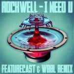 Rockwell – I Need U (Featurecast & WBBL Remix)