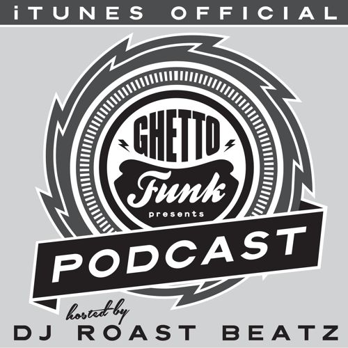 Roast Beatz - Ghetto Funk Podcast 001