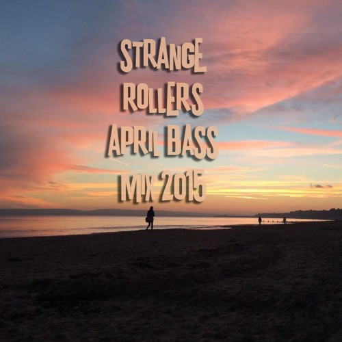 Strange Rollers - Bass Mix April 2015