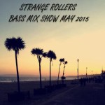 Strange Rollers – Bass Mix Show May 2015
