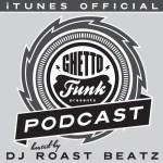 DJ Roast Beatz – Ghetto Funk Podcast 003