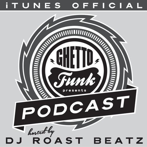 DJ Roast Beatz – Ghetto Funk Podcast 003