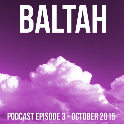 Baltah - The Baltah Podcast Episode 3