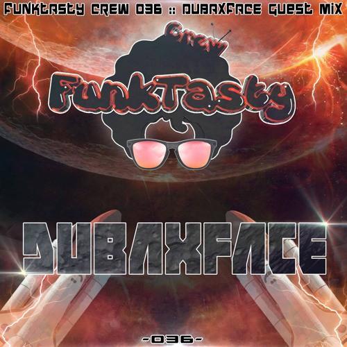 Dubaxface - Funktasty Crew 036