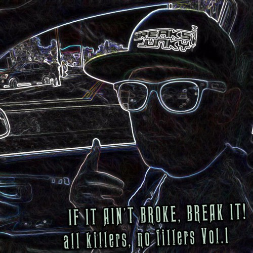 Breaksjunky - If It Ain't Broke Break It