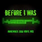 KWeRK – Before I Was KWeRK – NOV 2006 Classic Vinyl Mix