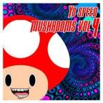Yo Speed – Mushrooms Volume 4