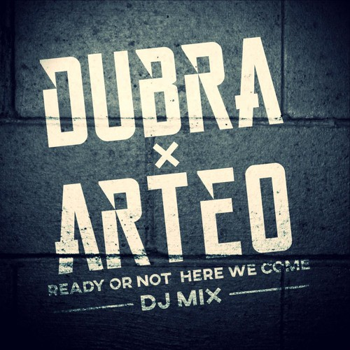 dubra-x-arteo-ready-or-not-here-we-come-dj-mix