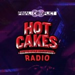 Final Conflict – Hot Cakes Radio 005