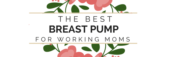 The Best Breast Pump for Working Moms