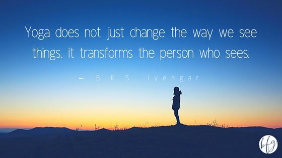 Yoga does not change the way we see things, it transforms the person who sees. Quote by B.K.S. Iyengar.