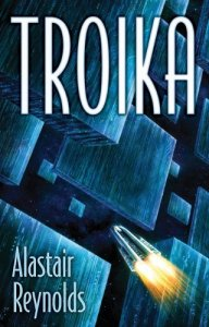 Cover of Troika, by Alastair Reynolds