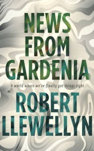 Cover of News from Gardenia by Robert Llewellyn