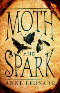 Cover of Moth and Spark by Anne Leonard