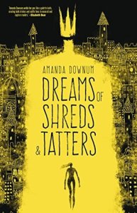 Cover of Dreams of Shreds & Tatters by Amanda Downum