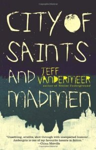 Cover of City of Saints and Madmen by Jeff Vandermeer