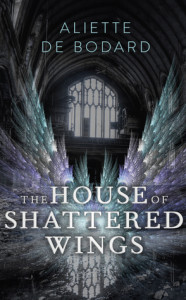 Cover of The House of Shattered Wings by Aliette de Bodard