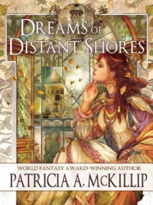 Cover of Dreams of Distant Shores by Patricia McKillip