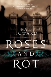 Cover of Roses and Rot by Kat Howard