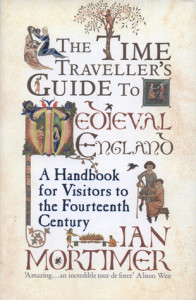 Cover of The Time Traveller's Guide to Medieval England by Ian Mortimer