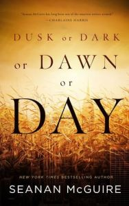 Cover of Dusk or Dark or Dawn Or Day by Seanan McGuire