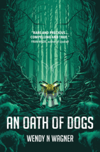 Cover of An Oath of Dogs by Wendy Wagner
