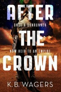 Cover of After the Crown by K.B. Wagers