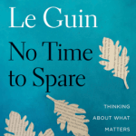 Cover of No Time to Spare by Ursula K. Le Guin
