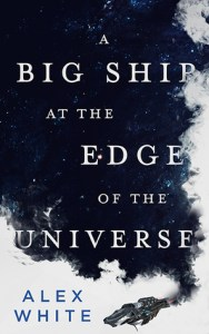 Cover of A Big Ship at the Edge of the Universe by Alex White
