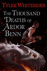 Cover of The Thousand Deaths of Ardor Benn by Tyler Whitesides