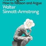 Cover of Think Again: How To Reason And Argue by Walter Sinnott-Armstrong
