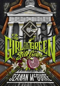 Cover of The Girl in the Green Silk Gown by Seanan McGuire