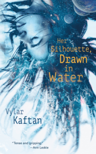 Cover of Her Silhouette, Drawn in Water by Vlyar Kaftan