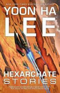 Cover of Hexarchate Stories by Yoon Ha Lee