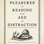 Cover of The Pleasures of Reading in An Age of Distraction by Alan Jacobs