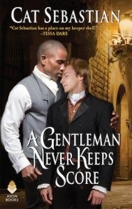 Cover of A Gentleman Never Keeps Score by Cat Sebastian