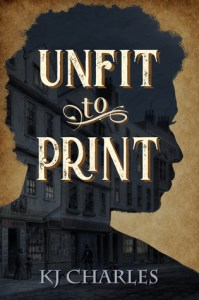 Cover of Unfit to Print by K.J. Charles