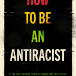 Cover of How To Be an Antiracist by Ibram X. Kendi