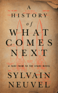 Cover of A History of What Comes Next by Sylvain Neuvel