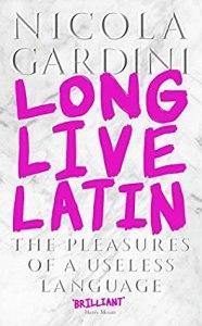 Cover of Long Live Latin by Nicola Gardini