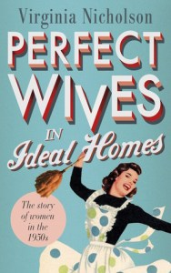 Cover of Perfect Wives in Ideal Homes by Virginia Nicholson