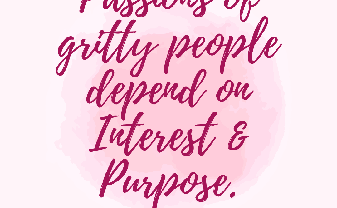 Passions of gritty people depend on interest and purpose