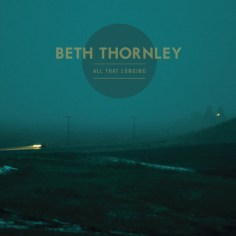Beth Thornley - All That Longing