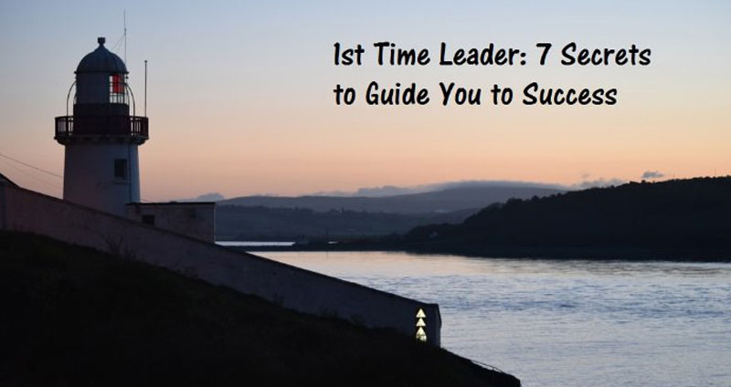 1st Time Leader – 7 Secrets to Guide You to Success