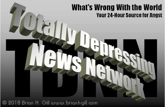 'TDNN Totally Depressing News Network: What's Wrong With the World.